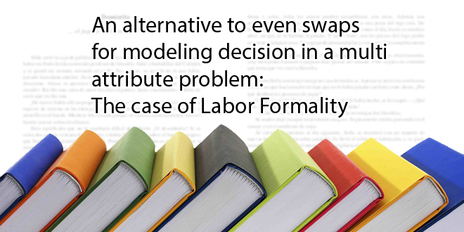 An alternative to even swaps for modeling decision in a multi attribute problem; The case of Labor Formality