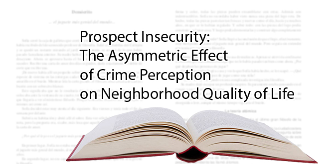 Prospect Insecurity: The Asymmetric Effect of Crime Perception on Neighborhood Quality of Life
