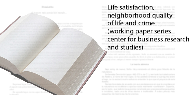 Life satisfaction, neighborhood quality of life and crime (working paper series — center for business research and studies)