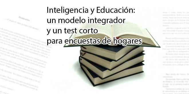Inteligencia y Educación; un modelo integrador y un test corto para encuestas de hogares
