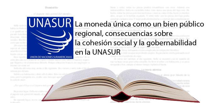 La moneda única como un bien público regional, consecuencias sobre la cohesión social y la gobernabilidad en la UNASUR