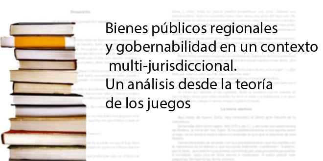 Bienes públicos regionales y gobernabilidad en un contexto multi-jurisdiccional. Un análisis desde la teoría de los juegos