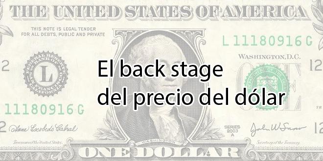 El back stage del precio del dólar