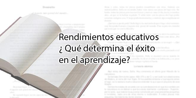Rendimientos educativos¿ Qué determina el éxito en el aprendizaje?