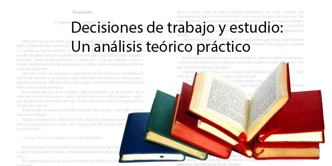 Decisiones de trabajo y estudio: Un análisis teórico práctico