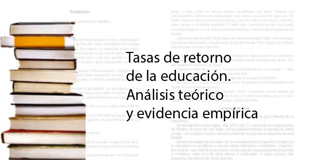 Tasas de retorno de la educación. Análisis teórico y evidencia empírica